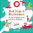 Mad Dogs and Englishmen : A Year of Things to See and Do in England - Book