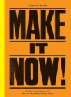 Make It Now! : Creative Inspiration and the Art of Getting Things Done - Book