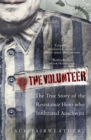 The Volunteer : The True Story of the Resistance Hero who Infiltrated Auschwitz - Book