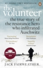 The Volunteer : The True Story of the Resistance Hero who Infiltrated Auschwitz - Costa Book of the Year 2019 - Book
