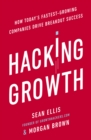 Hacking Growth : How Today's Fastest-Growing Companies Drive Breakout Success - eBook
