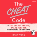 The Cheat Code : The Secret Tweaks, Hacks and Tips to Get Noticed and Get Ahead - eAudiobook