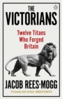 The Victorians : Twelve Titans who Forged Britain - eBook