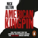 American Kingpin : Catching the Billion-Dollar Baron of the Dark Web - eAudiobook
