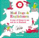 Mad Dogs and Englishmen : A Year of Things to See and Do in England - eBook