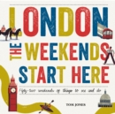 London, The Weekends Start Here : Fifty-two Weekends of Things to See and Do - eBook