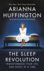 The Sleep Revolution : Transforming Your Life, One Night at a Time - eBook