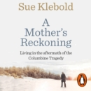A Mother's Reckoning : Living in the aftermath of the Columbine tragedy - eAudiobook
