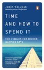 Time and How to Spend It : The 7 Rules for Richer, Happier Days - Book