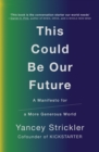 This Could Be Our Future : A Manifesto for a More Generous World - Book