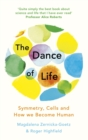 The Dance of Life : Symmetry, Cells and How We Become Human - Book