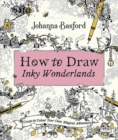 How to Draw Inky Wonderlands : Create and Colour Your Own Magical Adventure - Book
