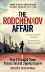 The Rodchenkov Affair : How I Brought Down Russia s Secret Doping Empire