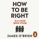 How To Be Right : ... in a world gone wrong - eAudiobook