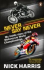 Never Say Never : The Inside Story of the Motorcycle World Championships - eBook