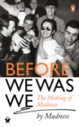 Before We Was We : The Making of Madness by Madness - Book