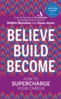 Believe. Build. Become. : How to Supercharge Your Career - eBook