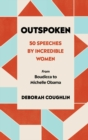 Outspoken : 50 Speeches by Incredible Women from Boudicca to Michelle Obama - eBook