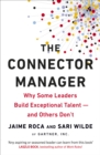 The Connector Manager : Why Some Leaders Build Exceptional Talent-and Others Don't - Book