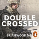 Double Crossed : A Code of Honour, A Complete Betrayal - eAudiobook
