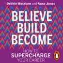 Believe. Build. Become. : How to Supercharge Your Career - eAudiobook