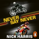 Never Say Never : The Inside Story of the Motorcycle World Championships - eAudiobook
