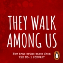 They Walk Among Us : New true crime cases from the No.1 podcast - eAudiobook