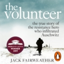 The Volunteer : The True Story of the Resistance Hero who Infiltrated Auschwitz - Costa Book of the Year 2019 - eAudiobook