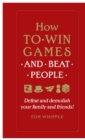 How to win games and beat people : Defeat and demolish your family and friends! - Book
