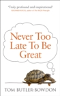 Never Too Late To Be Great : The Power of Thinking Long - Book