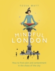 Mindful London : How to Find Calm and Contentment in the Chaos of the City - Book