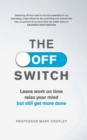 The Off Switch : Leave on time, relax your mind but still get more done - Book