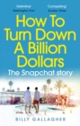 How to Turn Down a Billion Dollars : The Snapchat Story - Book