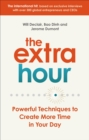 The Extra Hour : Powerful Techniques to Create More Time in Your Day - Book