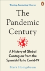 The Pandemic Century : A History of Global Contagion from the Spanish Flu to Covid-19 - Book
