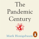 The Pandemic Century : A History of Global Contagion - eAudiobook