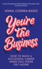 You're the Business : How to Build a Successful Career When You Strike Out Alone - eBook