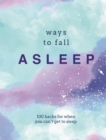 Ways to Fall Asleep : 100 Hacks for When You Can't Get to Sleep - Book