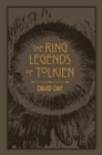 The Ring Legends of Tolkien : An Illustrated Exploration of Rings in Tolkien's World, and the Sources that Inspired his Work from Myth, Literature and History - Book