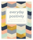 Everyday Positivity : 365 Ways to a Content Life - Book