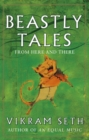 Beastly Tales : Enchanting animal fables in verse from the author of A SUITABLE BOY, to be enjoyed by young and old alike - Book
