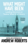 What Might Have Been? : Leading Historians on Twelve 'What Ifs' of History - Book