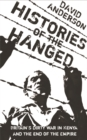 Histories of the Hanged : Britain's Dirty War in Kenya and the End of Empire - Book