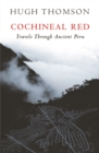Cochineal Red : Travels Through Ancient Peru - Book