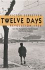 Twelve Days : Revolution 1956. How the Hungarians Tried to Topple Their Soviet Masters - Book