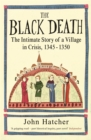 The Black Death : The Intimate Story of a Village in Crisis 1345-50 - Book