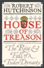 House of Treason : The Rise and Fall of a Tudor Dynasty - Book