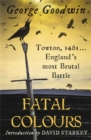 Fatal Colours : Towton, 1461 - England's Most Brutal Battle - Book