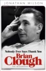 Brian Clough: Nobody Ever Says Thank You : The Biography - Book