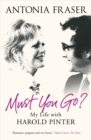 Must You Go? : My Life with Harold Pinter - Book